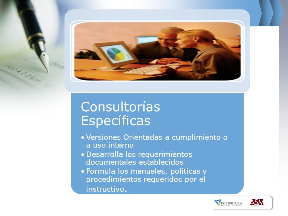 Consultorías Específicas Versiones Orientadas a cumplimiento o a uso interno Desarrolla los requerimientos documentales establecidos Formula los manua