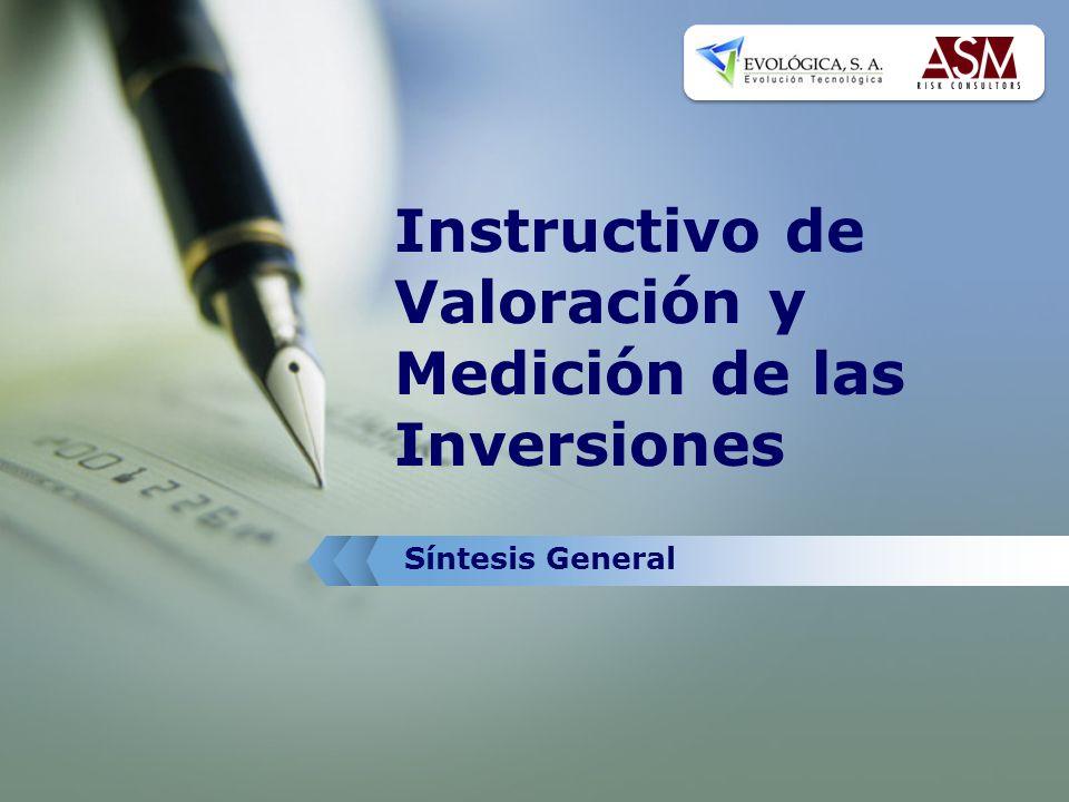 Finalidad Establecer la metodología para: Registro Clasificación Valoración y Medición de las inversiones En cumplimiento a lo dispuesto por Reglamento de Evaluación de Activos.