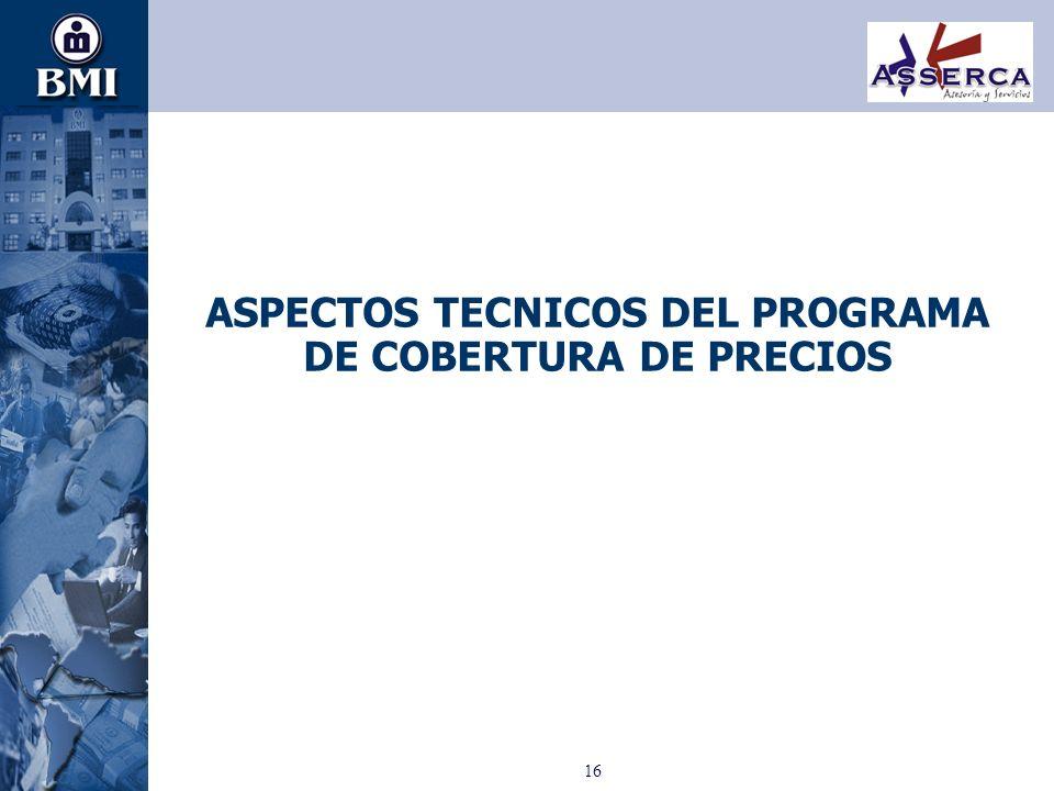 16 ASPECTOS TECNICOS DEL PROGRAMA DE COBERTURA DE PRECIOS