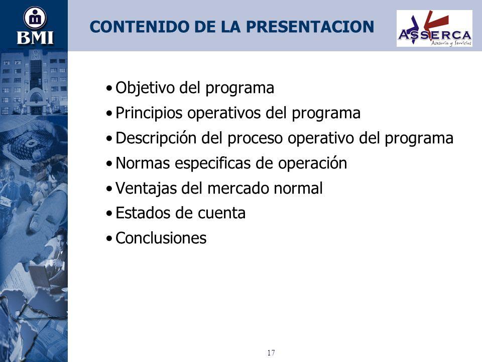 17 CONTENIDO DE LA PRESENTACION Objetivo del programa Principios operativos del programa Descripción del proceso operativo del programa Normas especif