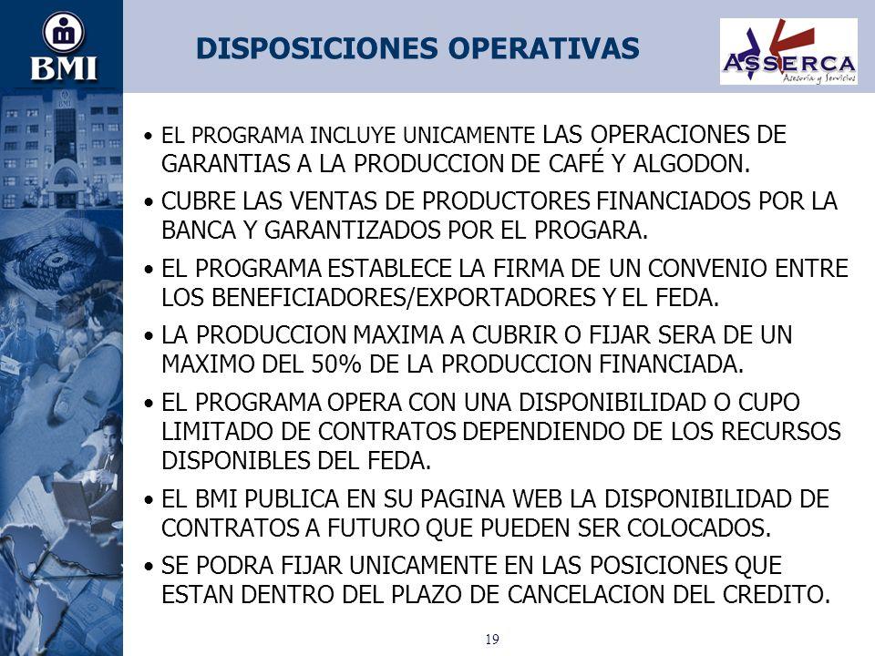 19 DISPOSICIONES OPERATIVAS EL PROGRAMA INCLUYE UNICAMENTE LAS OPERACIONES DE GARANTIAS A LA PRODUCCION DE CAFÉ Y ALGODON. CUBRE LAS VENTAS DE PRODUCT
