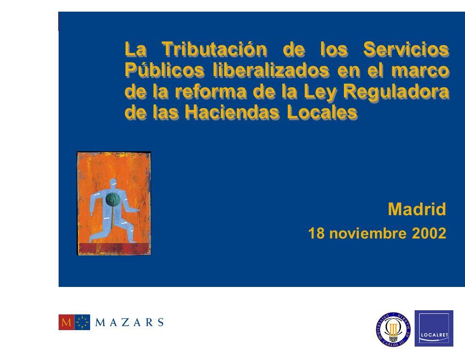 La Tributación de los Servicios Públicos liberalizados en el marco de la reforma de la Ley Reguladora de las Haciendas Locales Madrid 18 noviembre 2002