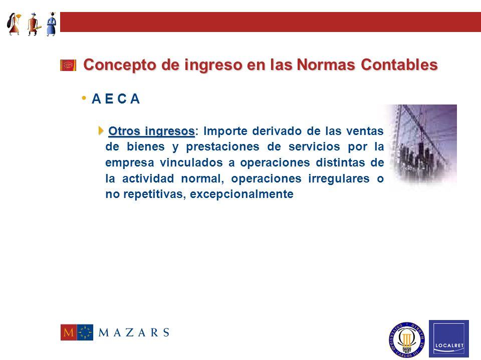 Concepto de ingreso en las Normas Contables A E C A Cifra de negocios Cifra de negocios: Importe derivado de las ventas de bienes y prestaciones de se