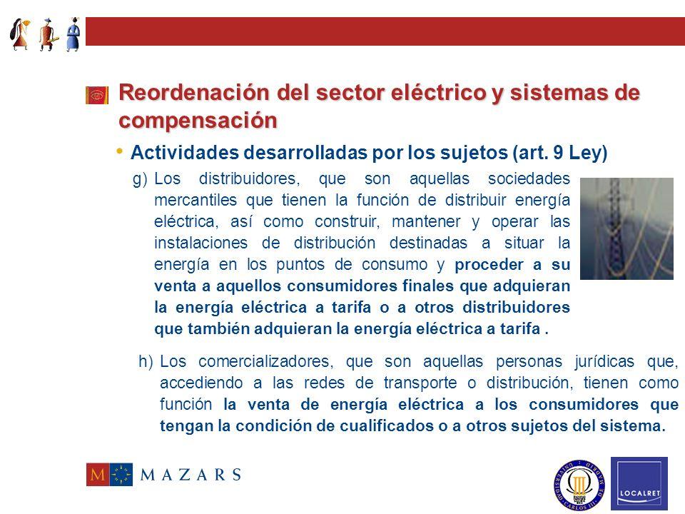 Reordenación del sector eléctrico y sistemas de compensación Actividades desarrolladas por los sujetos (art. 9 Ley) a) Productores b) Autoproductores