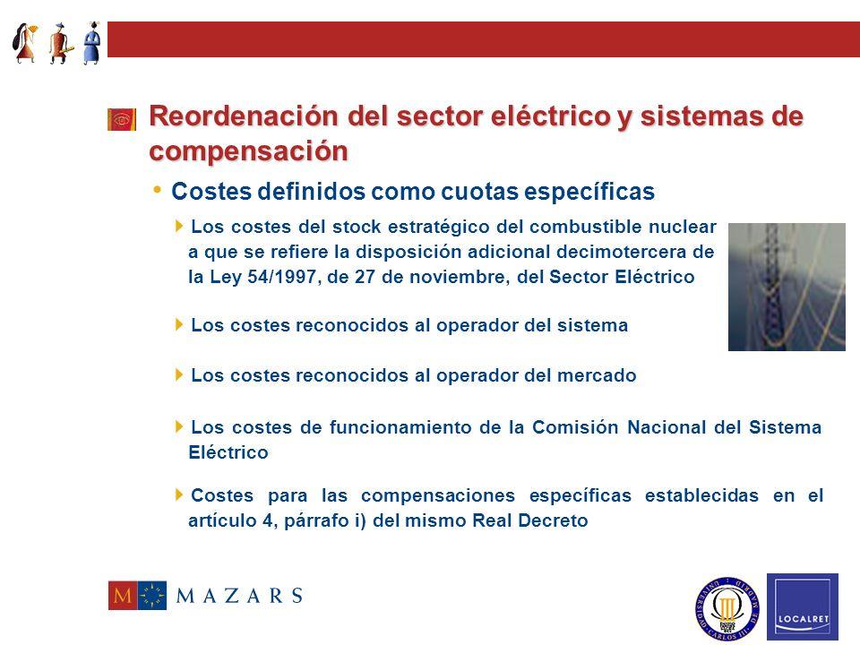 Reordenación del sector eléctrico y sistemas de compensación Costes definidos como cuotas específicas Costes que por el desarrollo de actividades de suministros de energía eléctrica en territorios insulares y extrapeninsulares puedan integrarse en el sistema, de acuerdo con lo dispuesto en el apartado 3 del artículo 12 de la Ley 54/1997, de 27 de noviembre, del Sector Eléctrico Los derechos de compensación por paralización de las centrales nucleares en moratoria referidos en ls disposición adicional séptima de la Ley 54/1997, de 27 de noviembre, del Sector Eléctrico Las cantidades destinadas a la financiación del segundo ciclo del combustible nuclear referidas en la disposición adicional sexta de la Ley 54/1997, de 17 de noviembre, del Sector Eléctrico