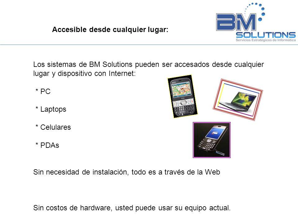 Accesible desde cualquier lugar: Los sistemas de BM Solutions pueden ser accesados desde cualquier lugar y dispositivo con Internet: * PC * Laptops *