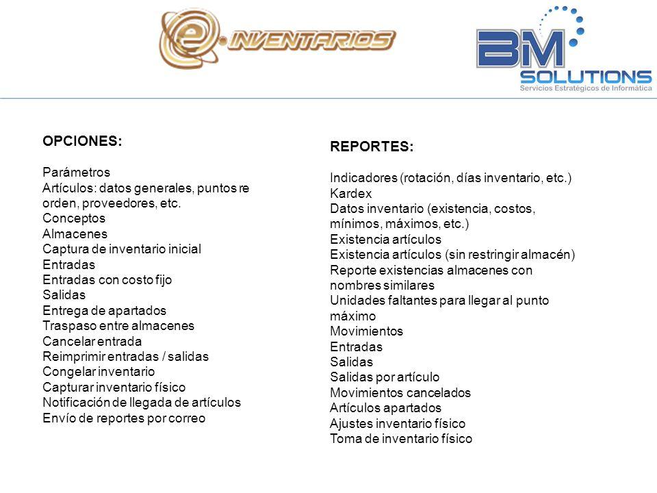 OPCIONES: Parámetros Artículos: datos generales, puntos re orden, proveedores, etc. Conceptos Almacenes Captura de inventario inicial Entradas Entrada