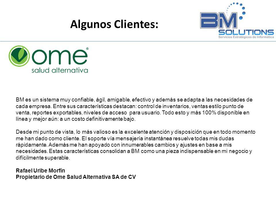 Algunos Clientes: BM es un sistema muy confiable, ágil, amigable, efectivo y además se adapta a las necesidades de cada empresa. Entre sus característ