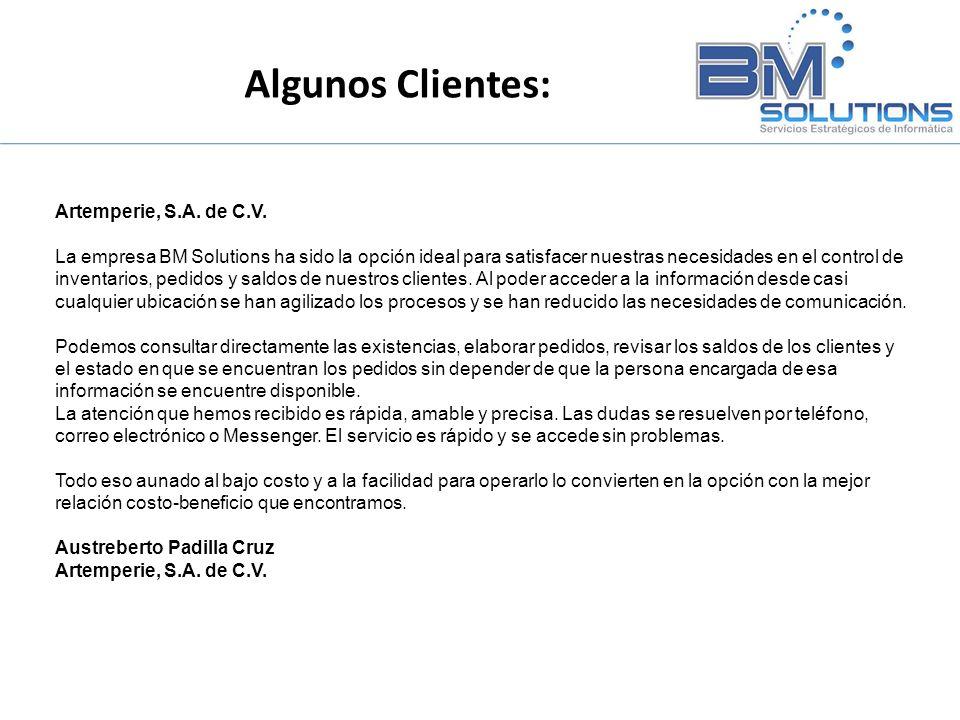 Artemperie, S.A. de C.V. La empresa BM Solutions ha sido la opción ideal para satisfacer nuestras necesidades en el control de inventarios, pedidos y