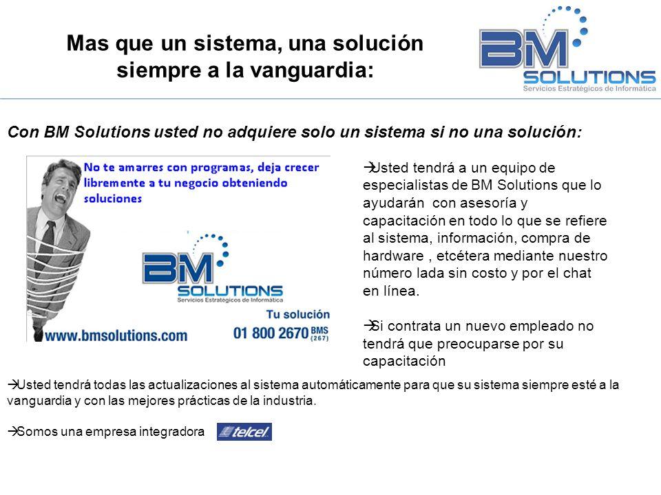 Mas que un sistema, una solución siempre a la vanguardia: Con BM Solutions usted no adquiere solo un sistema si no una solución: Usted tendrá todas la