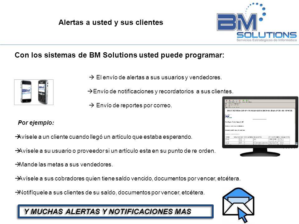 Alertas a usted y sus clientes Con los sistemas de BM Solutions usted puede programar: Por ejemplo: Avísele a un cliente cuando llegó un artículo que