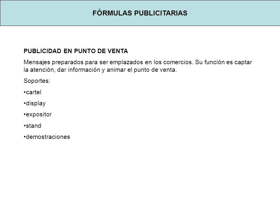 FÓRMULAS PUBLICITARIAS PUBLICIDAD EN PUNTO DE VENTA Mensajes preparados para ser emplazados en los comercios.