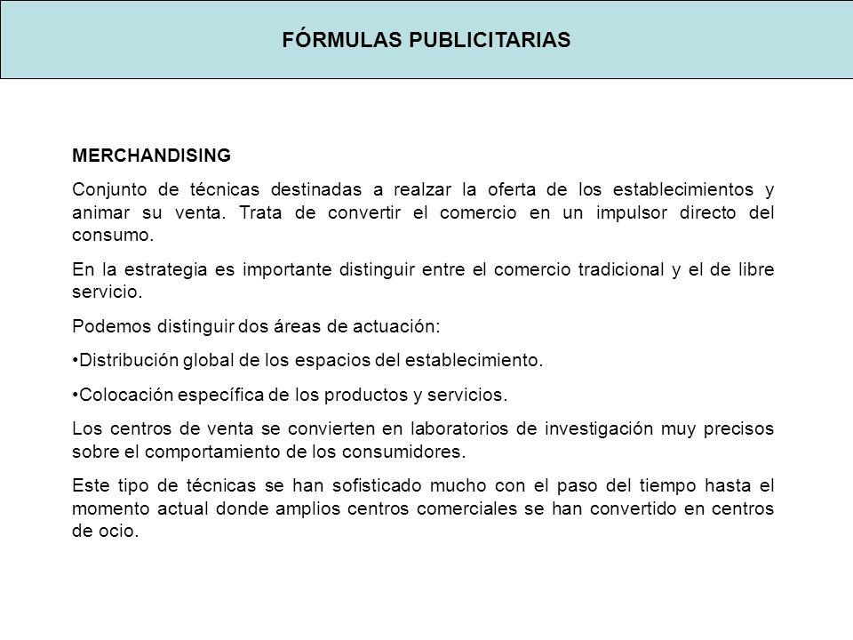 FÓRMULAS PUBLICITARIAS MERCHANDISING Conjunto de técnicas destinadas a realzar la oferta de los establecimientos y animar su venta.