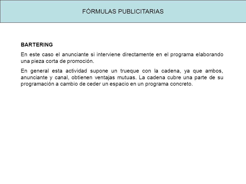 FÓRMULAS PUBLICITARIAS BARTERING En este caso el anunciante si interviene directamente en el programa elaborando una pieza corta de promoción.