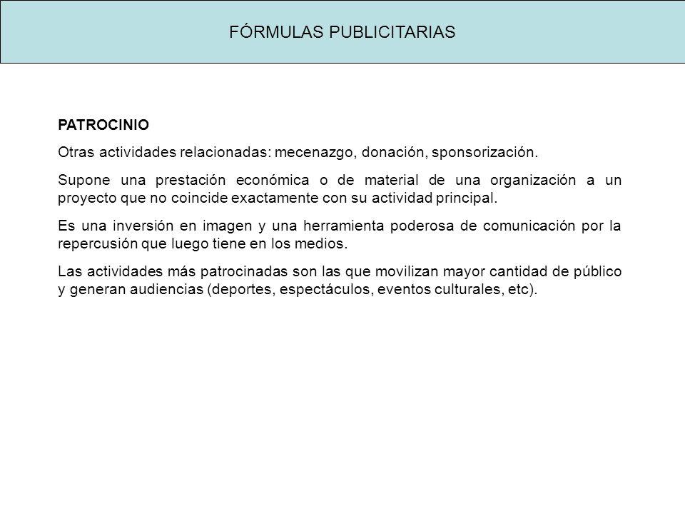 FÓRMULAS PUBLICITARIAS PATROCINIO Otras actividades relacionadas: mecenazgo, donación, sponsorización.