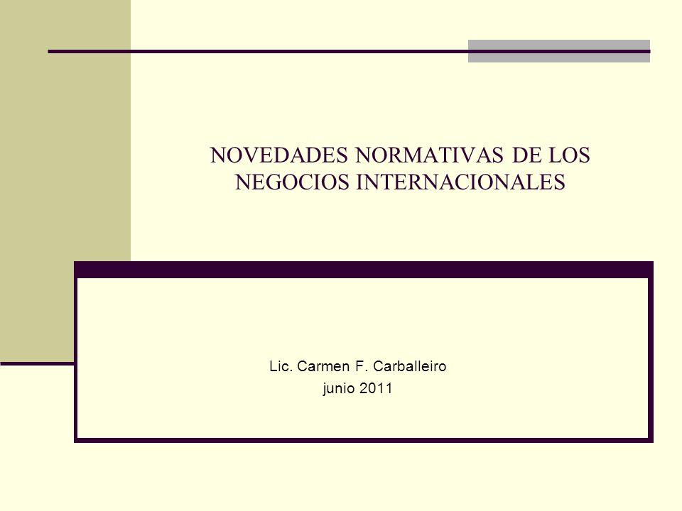 NOVEDADES NORMATIVAS DE LOS NEGOCIOS INTERNACIONALES Lic. Carmen F. Carballeiro junio 2011