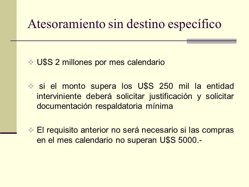 Atesoramiento sin destino específico U$S 2 millones por mes calendario si el monto supera los U$S 250 mil la entidad interviniente deberá solicitar ju