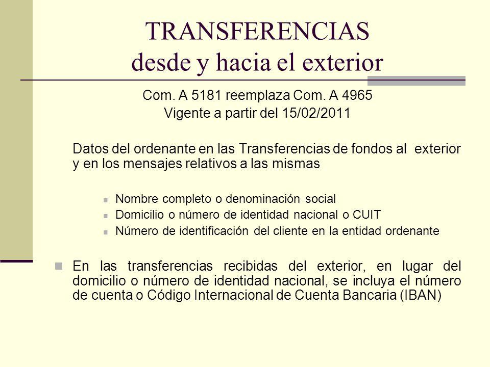 TRANSFERENCIAS desde y hacia el exterior Com. A 5181 reemplaza Com. A 4965 Vigente a partir del 15/02/2011 Datos del ordenante en las Transferencias d