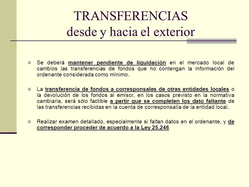 TRANSFERENCIAS desde y hacia el exterior Se deberá mantener pendiente de liquidación en el mercado local de cambios las transferencias de fondos que n