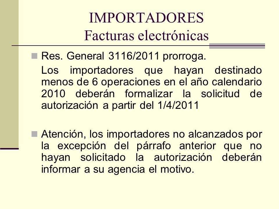 IMPORTADORES Facturas electrónicas Res. General 3116/2011 prorroga. Los importadores que hayan destinado menos de 6 operaciones en el año calendario 2