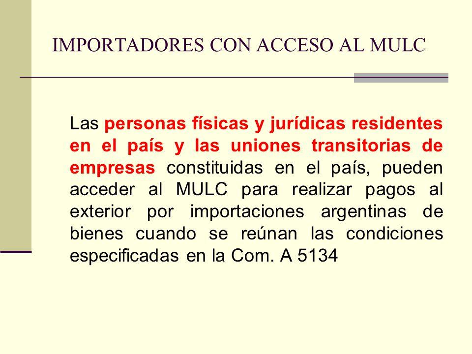 IMPORTADORES CON ACCESO AL MULC Las personas físicas y jurídicas residentes en el país y las uniones transitorias de empresas constituidas en el país,