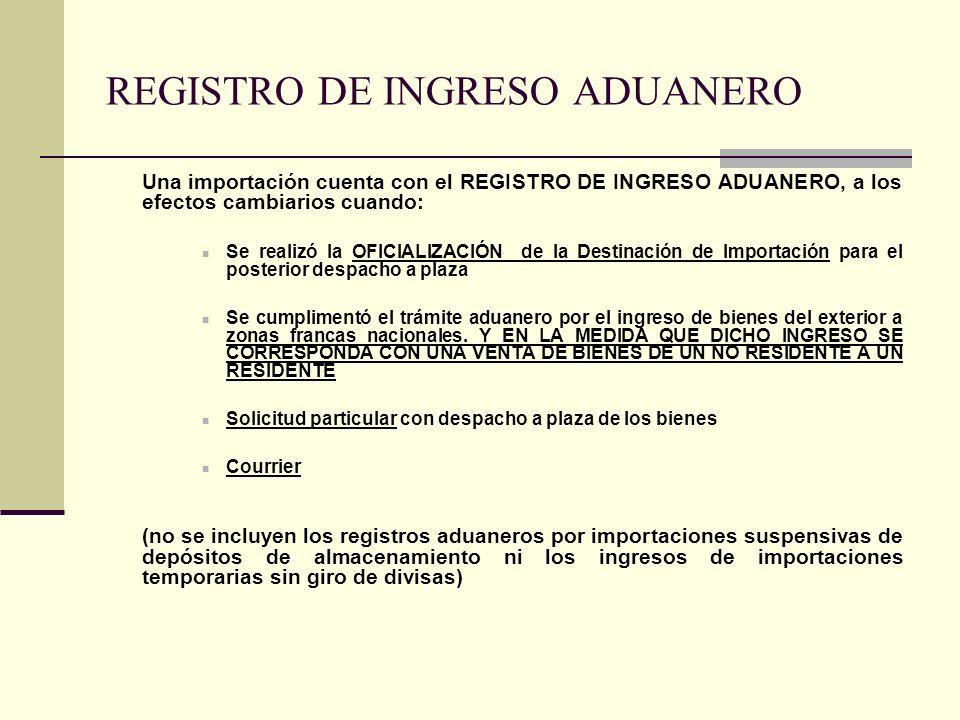 REGISTRO DE INGRESO ADUANERO Una importación cuenta con el REGISTRO DE INGRESO ADUANERO, a los efectos cambiarios cuando: Se realizó la OFICIALIZACIÓN