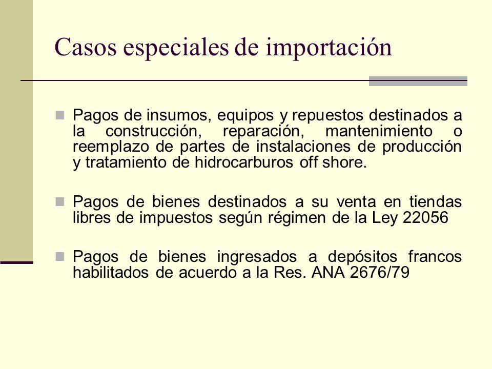 Casos especiales de importación Pagos de insumos, equipos y repuestos destinados a la construcción, reparación, mantenimiento o reemplazo de partes de