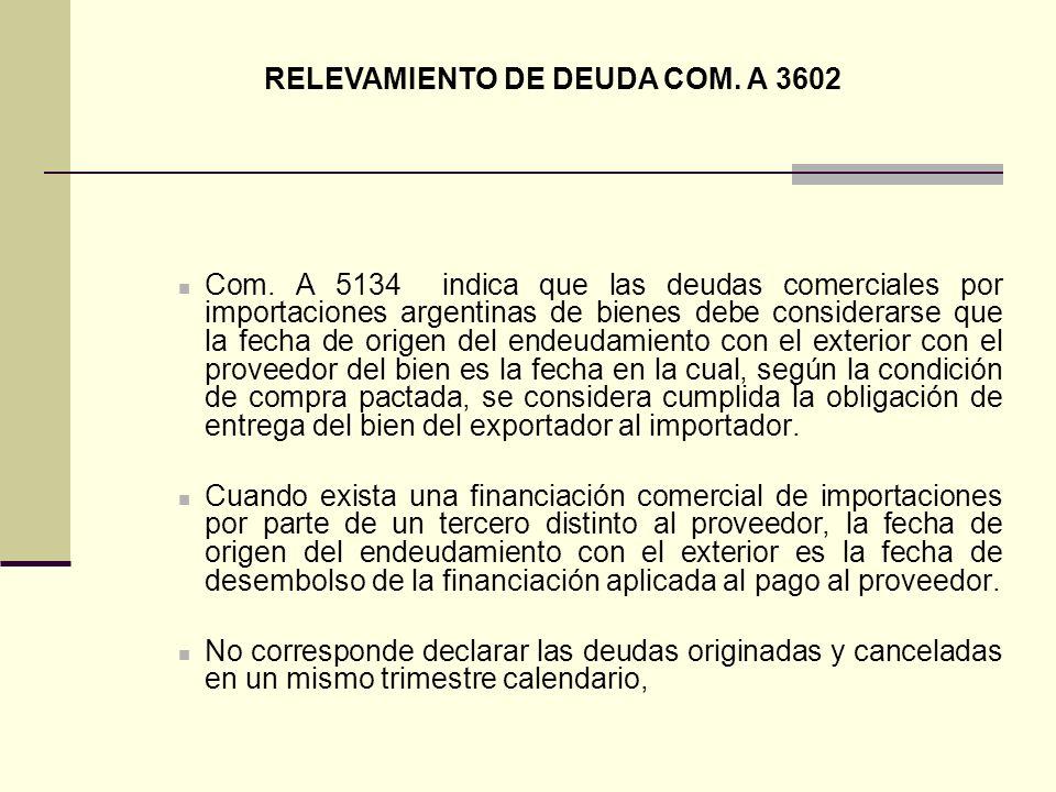 Com. A 5134 indica que las deudas comerciales por importaciones argentinas de bienes debe considerarse que la fecha de origen del endeudamiento con el