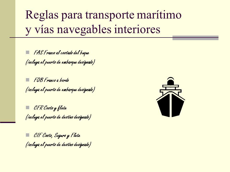 Reglas para transporte marítimo y vías navegables interiores FAS Franco al costado del buque (incluya el puerto de embarque designado) FOB Franco a bo