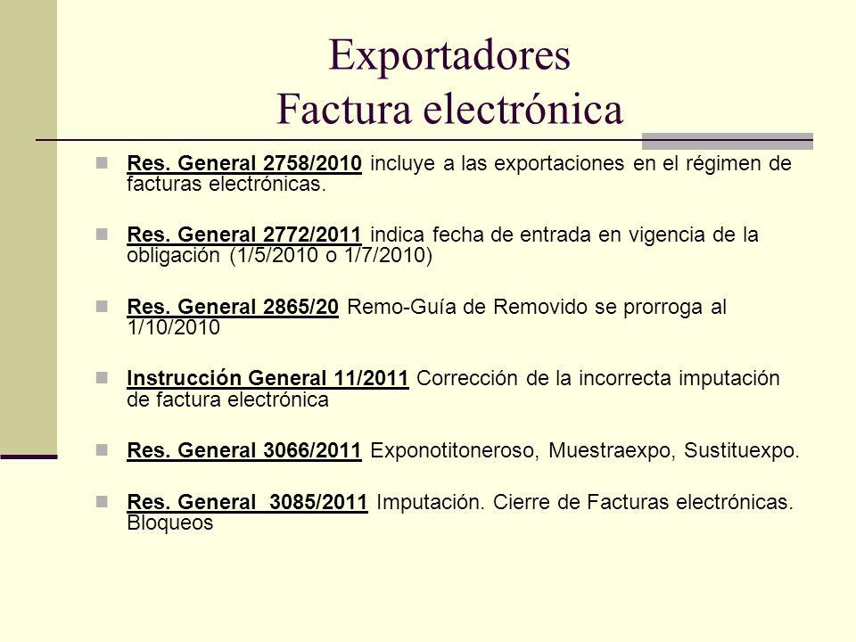 Exportadores Factura electrónica Res. General 2758/2010 incluye a las exportaciones en el régimen de facturas electrónicas. Res. General 2772/2011 ind