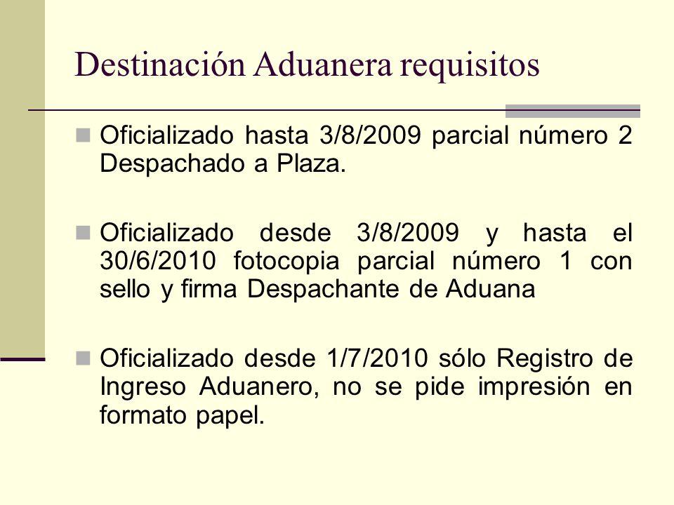 Destinación Aduanera requisitos Oficializado hasta 3/8/2009 parcial número 2 Despachado a Plaza. Oficializado desde 3/8/2009 y hasta el 30/6/2010 foto