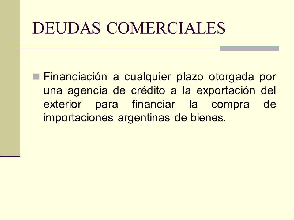 DEUDAS COMERCIALES Financiación a cualquier plazo otorgada por una agencia de crédito a la exportación del exterior para financiar la compra de import
