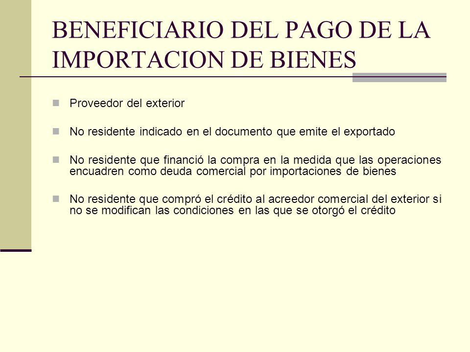 BENEFICIARIO DEL PAGO DE LA IMPORTACION DE BIENES Proveedor del exterior No residente indicado en el documento que emite el exportado No residente que