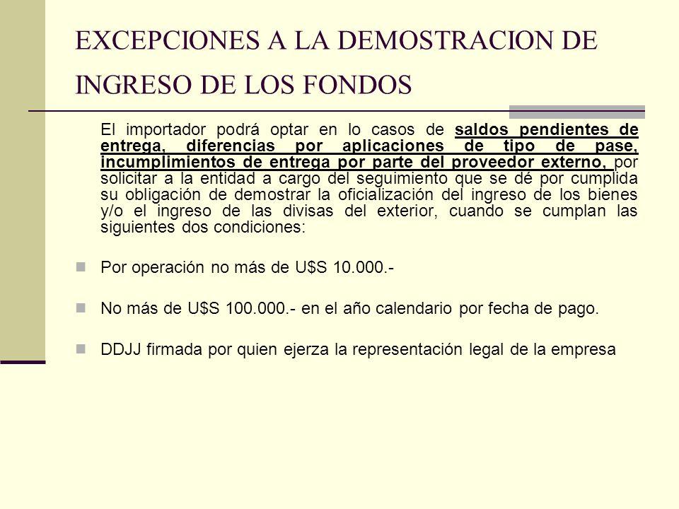 EXCEPCIONES A LA DEMOSTRACION DE INGRESO DE LOS FONDOS El importador podrá optar en lo casos de saldos pendientes de entrega, diferencias por aplicaci
