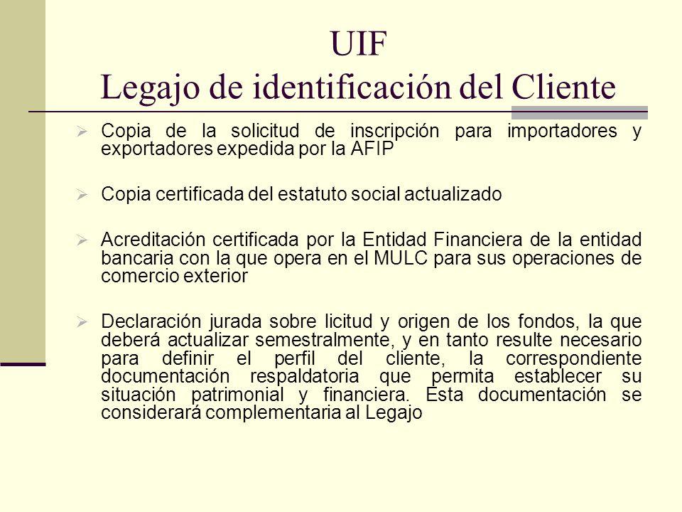 UIF Legajo de identificación del Cliente Copia de la solicitud de inscripción para importadores y exportadores expedida por la AFIP Copia certificada