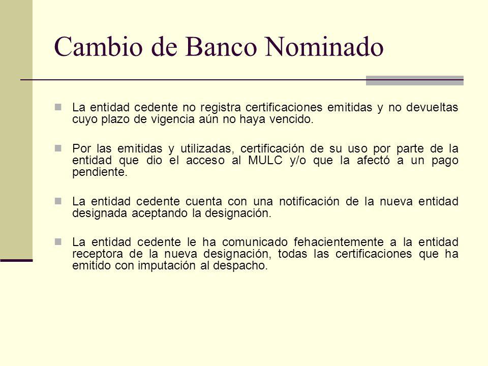 Cambio de Banco Nominado La entidad cedente no registra certificaciones emitidas y no devueltas cuyo plazo de vigencia aún no haya vencido. Por las em