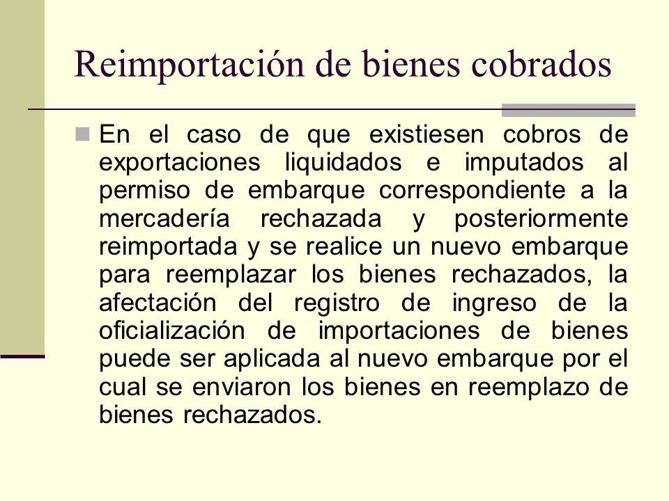Reimportación de bienes cobrados En el caso de que existiesen cobros de exportaciones liquidados e imputados al permiso de embarque correspondiente a