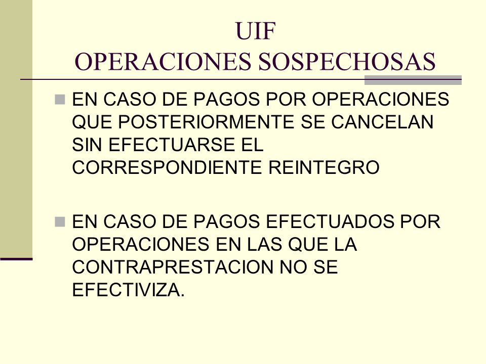 UIF OPERACIONES SOSPECHOSAS EN CASO DE PAGOS POR OPERACIONES QUE POSTERIORMENTE SE CANCELAN SIN EFECTUARSE EL CORRESPONDIENTE REINTEGRO EN CASO DE PAG