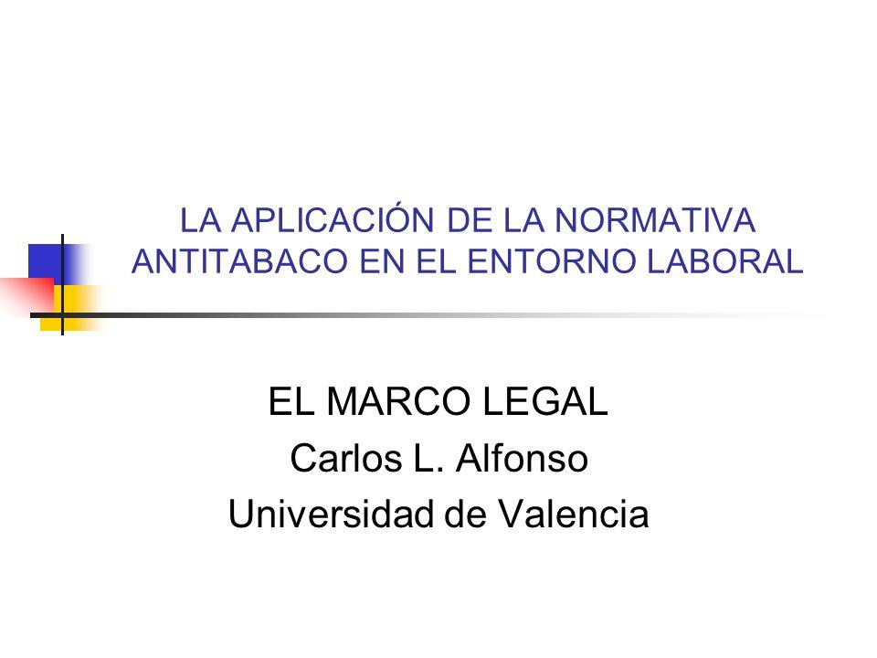 LA APLICACIÓN DE LA NORMATIVA ANTITABACO EN EL ENTORNO LABORAL EL MARCO LEGAL Carlos L.