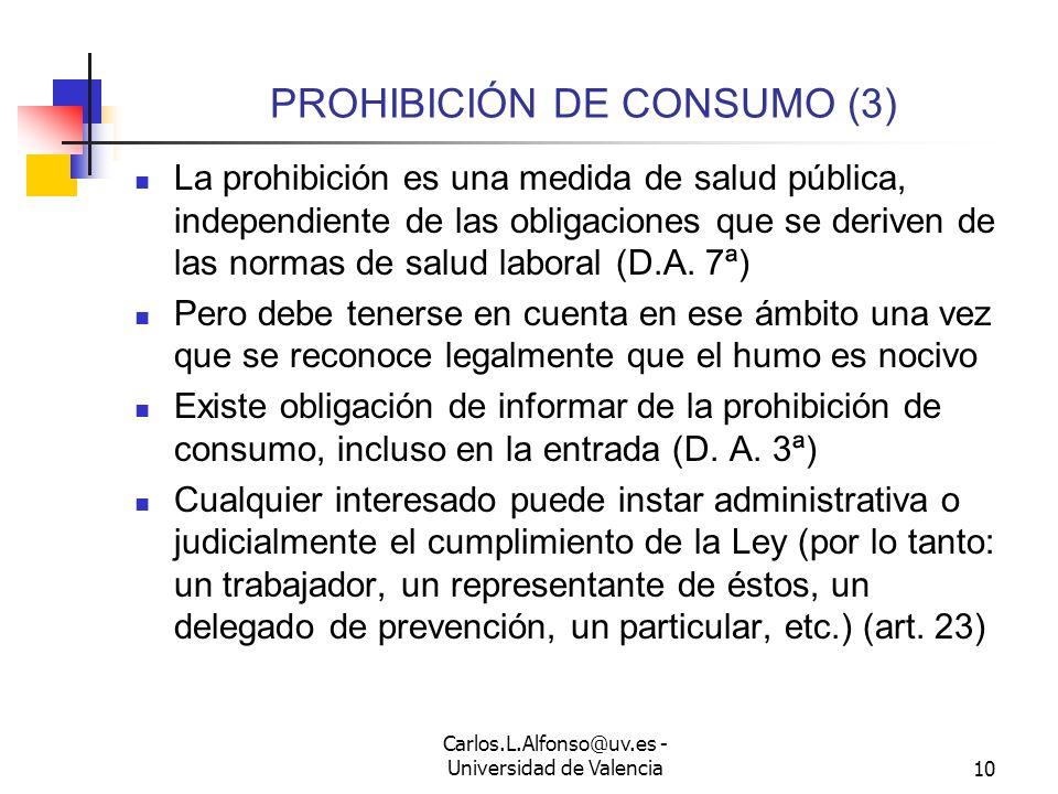 Carlos.L.Alfonso@uv.es - Universidad de Valencia9 PROHIBICIÓN DE CONSUMO (2) No se admite la habilitación de zonas para fumadores en los bares y resta