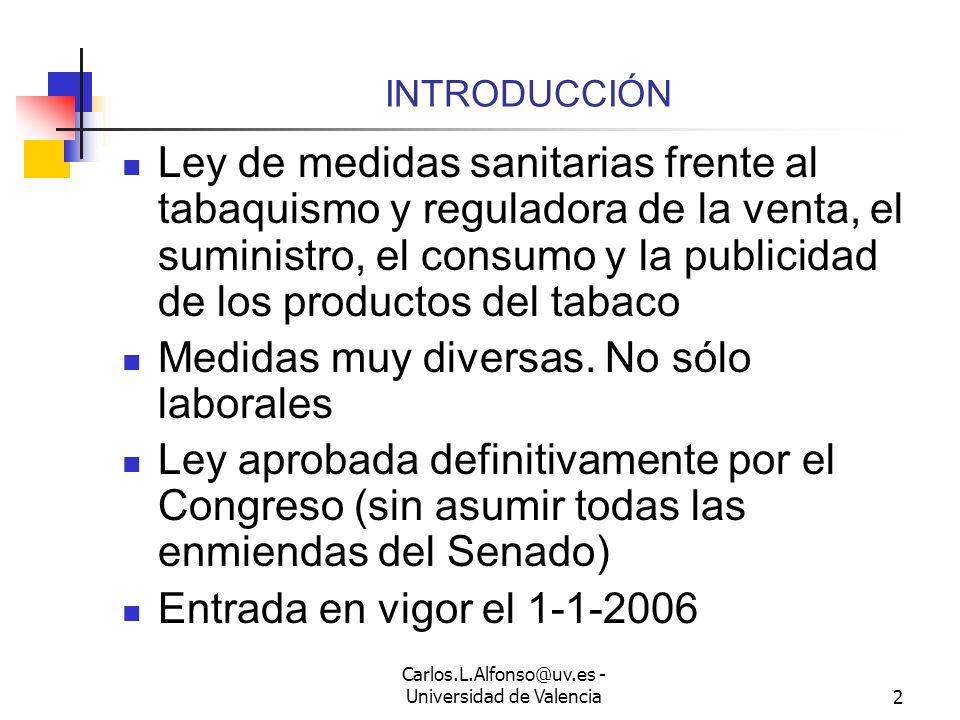 Carlos.L.Alfonso@uv.es - Universidad de Valencia2 INTRODUCCIÓN Ley de medidas sanitarias frente al tabaquismo y reguladora de la venta, el suministro, el consumo y la publicidad de los productos del tabaco Medidas muy diversas.