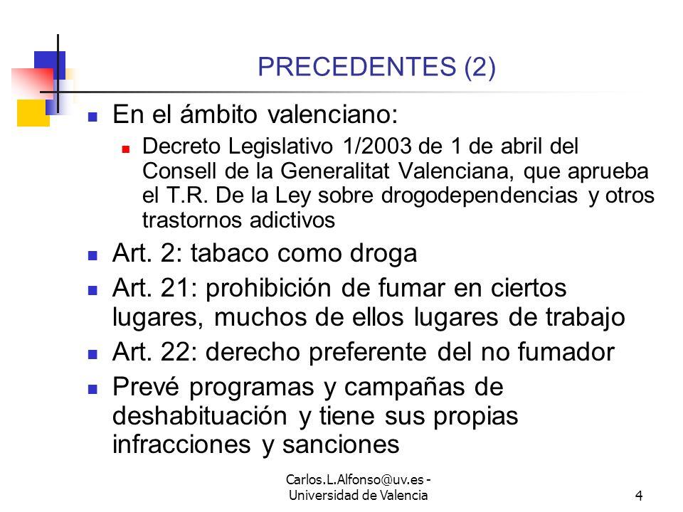 Carlos.L.Alfonso@uv.es - Universidad de Valencia4 PRECEDENTES (2) En el ámbito valenciano: Decreto Legislativo 1/2003 de 1 de abril del Consell de la Generalitat Valenciana, que aprueba el T.R.