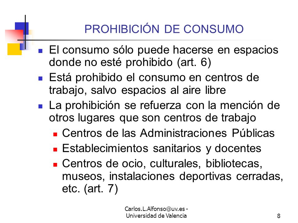 Carlos.L.Alfonso@uv.es - Universidad de Valencia8 PROHIBICIÓN DE CONSUMO El consumo sólo puede hacerse en espacios donde no esté prohibido (art.