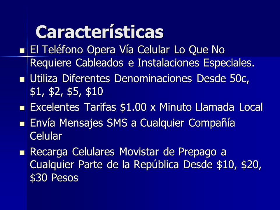 Características El Teléfono Opera Vía Celular Lo Que No Requiere Cableados e Instalaciones Especiales. El Teléfono Opera Vía Celular Lo Que No Requier