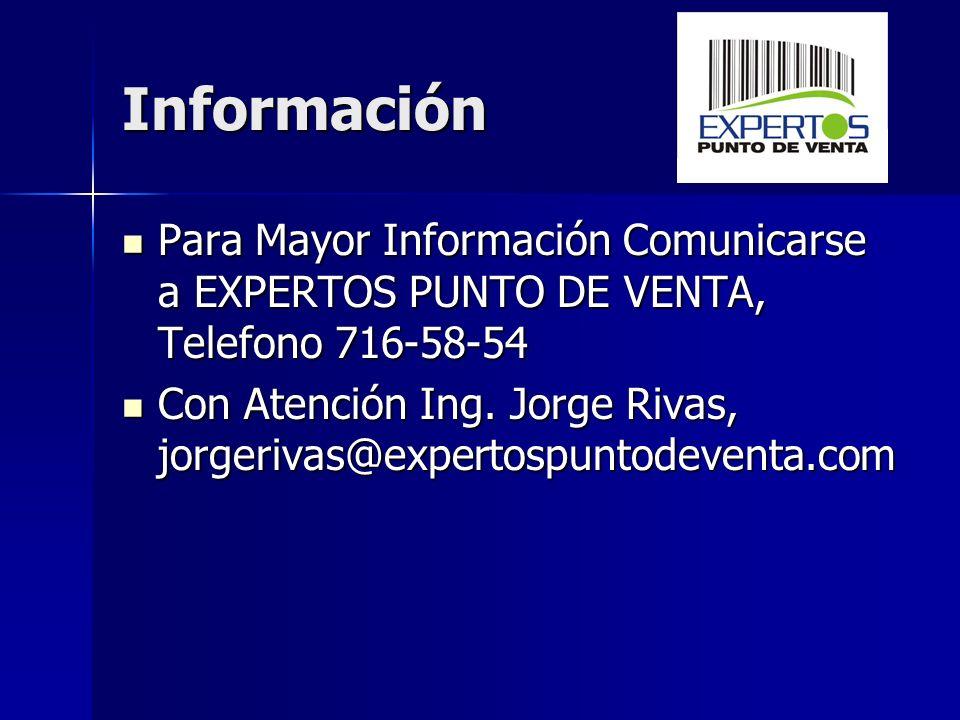 Información Para Mayor Información Comunicarse a EXPERTOS PUNTO DE VENTA, Telefono 716-58-54 Para Mayor Información Comunicarse a EXPERTOS PUNTO DE VE