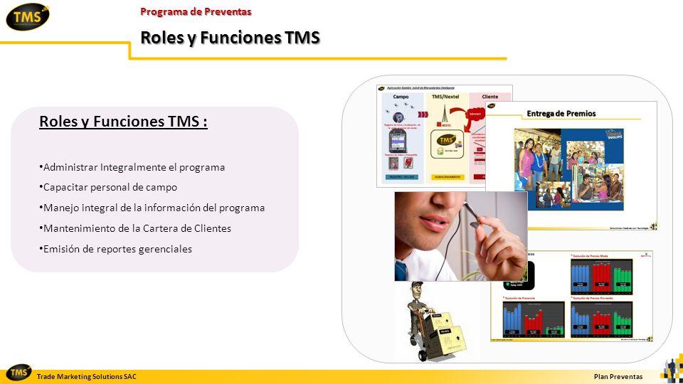 Trade Marketing Solutions SACPlan Preventas Programa de Preventas Roles y Funciones TMS Roles y Funciones TMS : Administrar Integralmente el programa