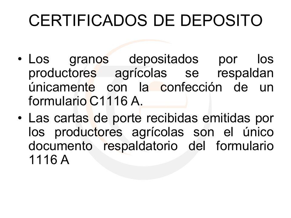 CERTIFICADOS DE DEPOSITO Los granos depositados por los productores agrícolas se respaldan únicamente con la confección de un formulario C1116 A. Las