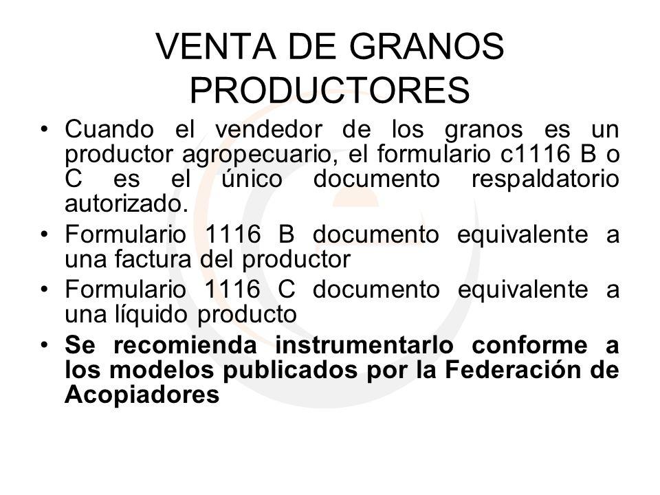 VENTA DE GRANOS PRODUCTORES Cuando el vendedor de los granos es un productor agropecuario, el formulario c1116 B o C es el único documento respaldator