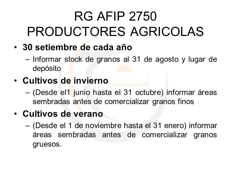 RG AFIP 2750 PRODUCTORES AGRICOLAS 30 setiembre de cada año –Informar stock de granos al 31 de agosto y lugar de depósito Cultivos de invierno –(Desde