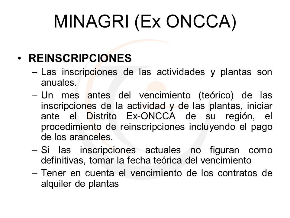 MINAGRI (Ex ONCCA) REINSCRIPCIONES –Las inscripciones de las actividades y plantas son anuales. –Un mes antes del vencimiento (teórico) de las inscrip